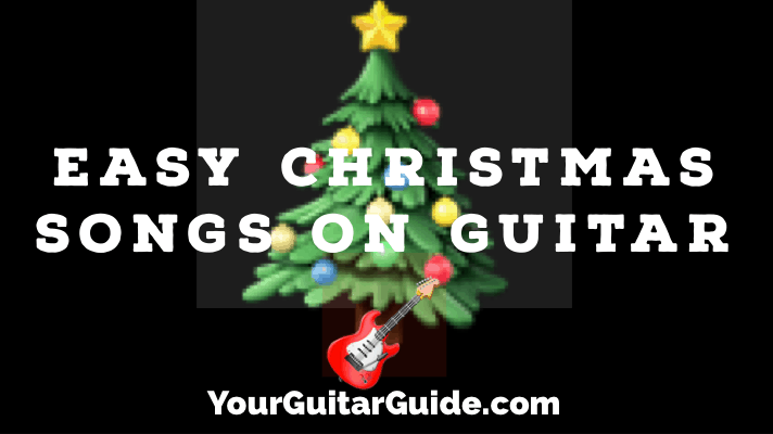 Easy Christmas Songs On Guitar To Play For Family Friends Yourguitarguide Com